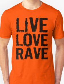 Live Love Rave Unisex T-Shirt