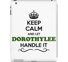 Keep Calm and Let DOROTHYLEE Handle it iPad Case/Skin