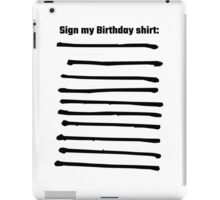 Sign My Birthday Shirt iPad Case/Skin