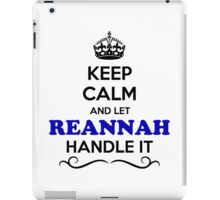 Keep Calm and Let REANNAH Handle it iPad Case/Skin