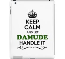 Keep Calm and Let DAMUDE Handle it iPad Case/Skin