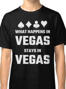 What Happens In Vegas Stays In Vegas Classic T-Shirt