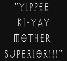Yippee Ki-Yay Mother Superior!!! by kerchow