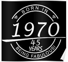 born in 1970... 45 years being fabulous! Poster