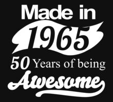 Made in 1965... 50 Years of being Awesome T-Shirt