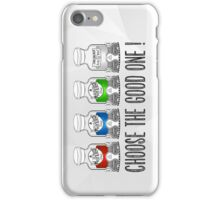 Choose the Good one ! iPhone Case/Skin