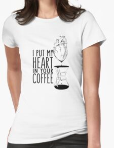 I put my heart in your coffee Womens Fitted T-Shirt