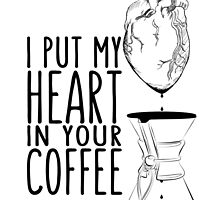 I put my heart in your coffee by Barista