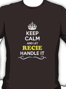 Keep Calm and Let RECIE Handle it T-Shirt