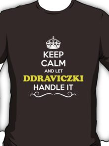 Keep Calm and Let DRAVICZKI Handle it T-Shirt