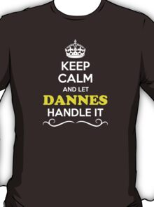 Keep Calm and Let DANNES Handle it T-Shirt