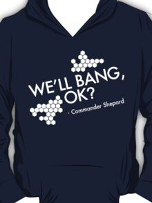 We'll bang, ok? T-Shirt
