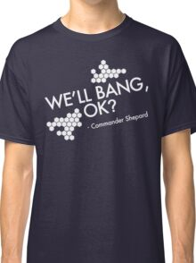 We'll bang, ok? Classic T-Shirt