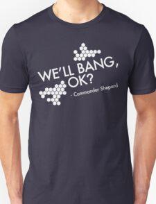We'll bang, ok? Unisex T-Shirt