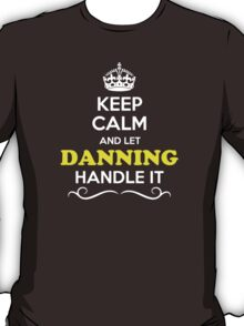 Keep Calm and Let DANNING Handle it T-Shirt