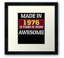 MADE IN 1976 39 YEARS OF BEING AWESOME Framed Print