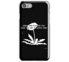 Weeds are Flowers Too iPhone Case/Skin