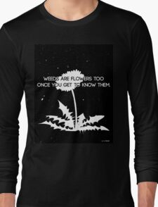 Weeds are Flowers Too Long Sleeve T-Shirt