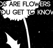 Weeds are Flowers Too Sticker