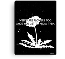 Weeds are Flowers Too Canvas Print