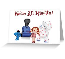 We're All Misfits! Greeting Card
