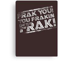 Frak you! You frakin' frak! B&W INV 2014 Canvas Print
