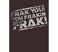 Frak you! You frakin' frak! B&W INV 2014 Photographic Print