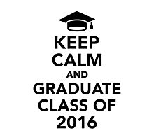 Keep calm and graduate class of 2016 Photographic Print