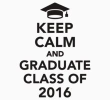 Keep calm and graduate class of 2016 One Piece - Short Sleeve