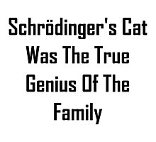 Schrodinger's Cat Was The True Genius Of The Family Photographic Print