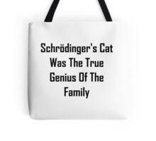 Schrodinger's Cat Was The True Genius Of The Family Tote Bag