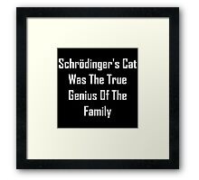 Schrodinger's Cat Was The True Genius Of The Family Framed Print