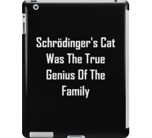 Schrodinger's Cat Was The True Genius Of The Family iPad Case/Skin