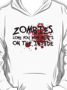 Zombies Love You For What's On the Inside T-Shirt