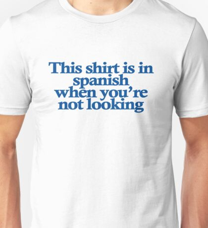 This shirt is in spanish when you're not looking T-Shirt