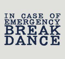 in case of emergency break dance