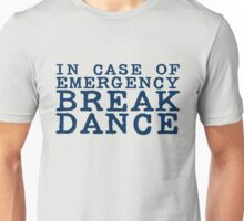 in case of emergency break dance Unisex T-Shirt