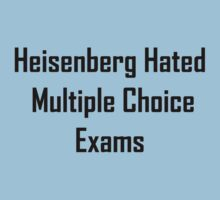 Heisenberg Hated Multiple Choice Exams Kids Clothes