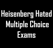 Heisenberg Hated Multiple Choice Exams by geeknirvana