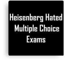 Heisenberg Hated Multiple Choice Exams Canvas Print
