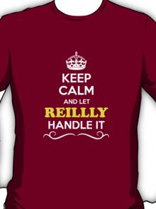 Keep Calm and Let REILLLY Handle it T-Shirt