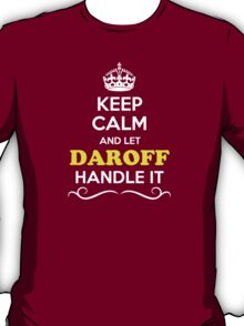 Keep Calm and Let DAROFF Handle it T-Shirt