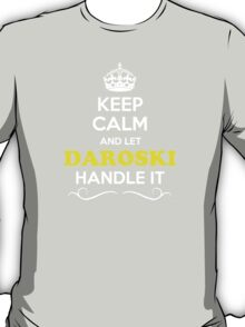 Keep Calm and Let DAROSKI Handle it T-Shirt