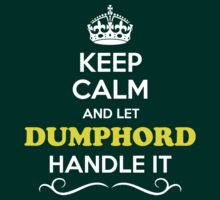 Keep Calm and Let DUMPHORD Handle it T-Shirt