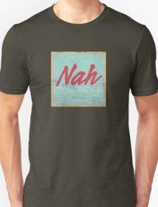 Nah, I'm Good Unisex T-Shirt