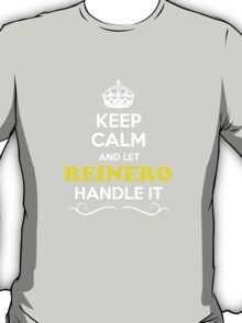 Keep Calm and Let REINERO Handle it T-Shirt