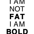 I am not fat, I am bold by beakraus