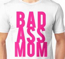 Bad Ass Mom Unisex T-Shirt