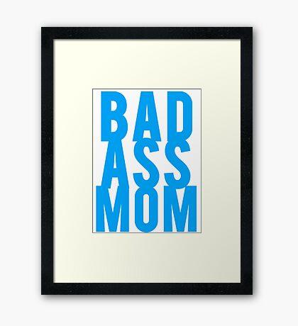 Bad Ass Mom Framed Print