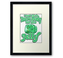 Gelatinous Cube - I don't think you're ready for this jelly  Framed Print